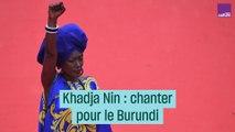 Khadja Nin, chanter pour le Burundi -#CulturePrime