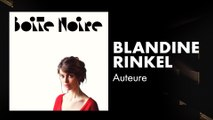 Blandine Rinkel   Boite Noire