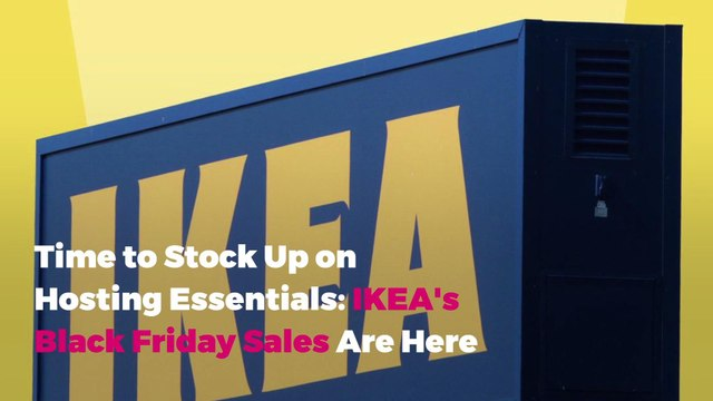 Time to Stock Up on Hosting Essentials: IKEA's Black Friday Sales Are Here