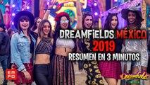 DREAMFIELDS MÉXICO 2019 RESUMEN EN 3 MINUTOS