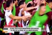 Copa Libertadores: 10 mil efectivos policiales brindarán seguridad el día de la final