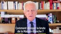 Philippe Labro - Comment déloger la brute de la Maison-Blanche ?