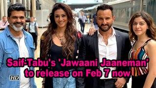 Saif-Tabu's 'Jawaani Jaaneman' to release on Feb 7 now