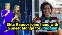 Ekta Kapoor joins hand with Guneet Monga for 'Pagglait'