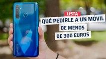 ¿Qué debemos pedirle a un móvil de 300 euros?
