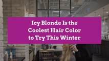 Icy Blonde Is the Coolest Hair Color to Try This Winter