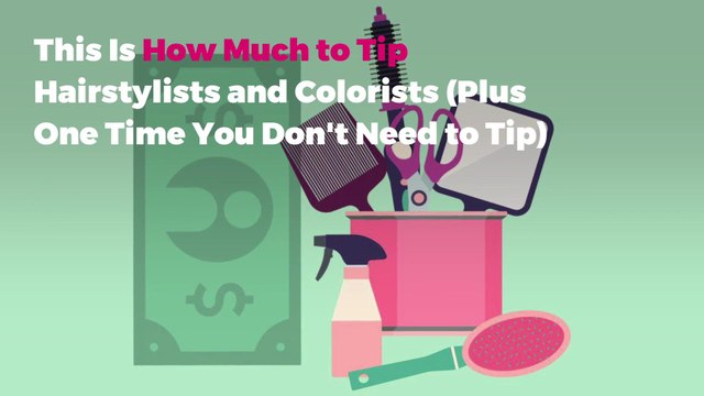 This Is How Much to Tip Hairstylists and Colorists (Plus One Time You Don't Need to Tip)