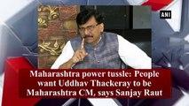Maharashtra power tussle: People want Uddhav Thackeray to be Maharashtra CM, says Sanjay Raut