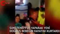 Suni teneffüs yaparak yeni doğmuş bebeğin hayatını kurtardı
