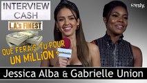 JESSICA ALBA & GABRIELLE UNION : Interview CA$H pour  Los Angeles Bad Girls