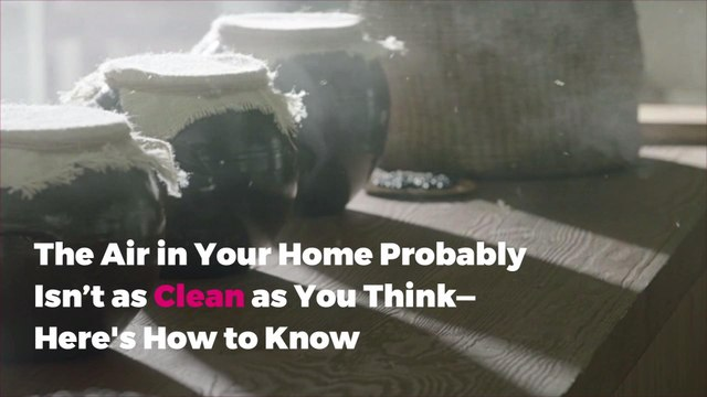 The Air in Your Home Probably Isn't as Clean as You Think—Here's How to Know