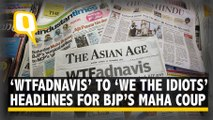'WTFadnavis' to 'We The Idiots': How Newspapers Covered the BJP's Maharashtra 'Coup' | The Quint