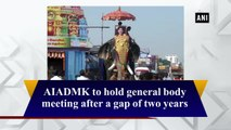 AIADMK to hold general body meeting after a gap of two years