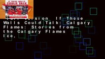 Full Version  If These Walls Could Talk: Calgary Flames: Stories from the Calgary Flames Ice,