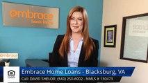 David Shelor Embrace Home Loans - Blacksburg, VA BlacksburgTerrific5 Star Review by Nathan Sm...