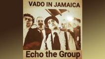 Echo The Group - Echo The Group - Vado in Jamaica (Official video)