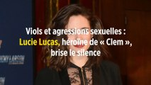 Viols et agressions sexuelles : Lucie Lucas, héroïne de « Clem », brise le silence