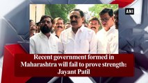 Recent government formed in Maharashtra will fail to prove strength: Jayant Patil