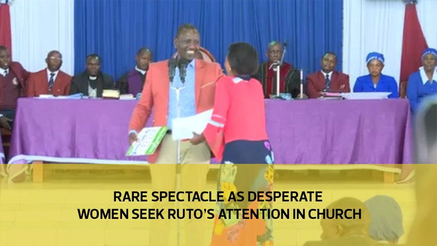 Rare spectacle as desperate women seek Ruto's attention in church