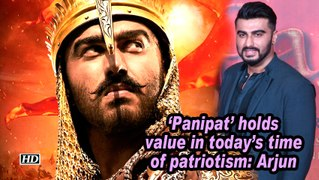 'Panipat' story holds value in today's time of patriotism: Arjun