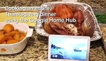I tried cooking an entire Thanksgiving dinner using Google Home Hub and found there are 2 major flaws with it