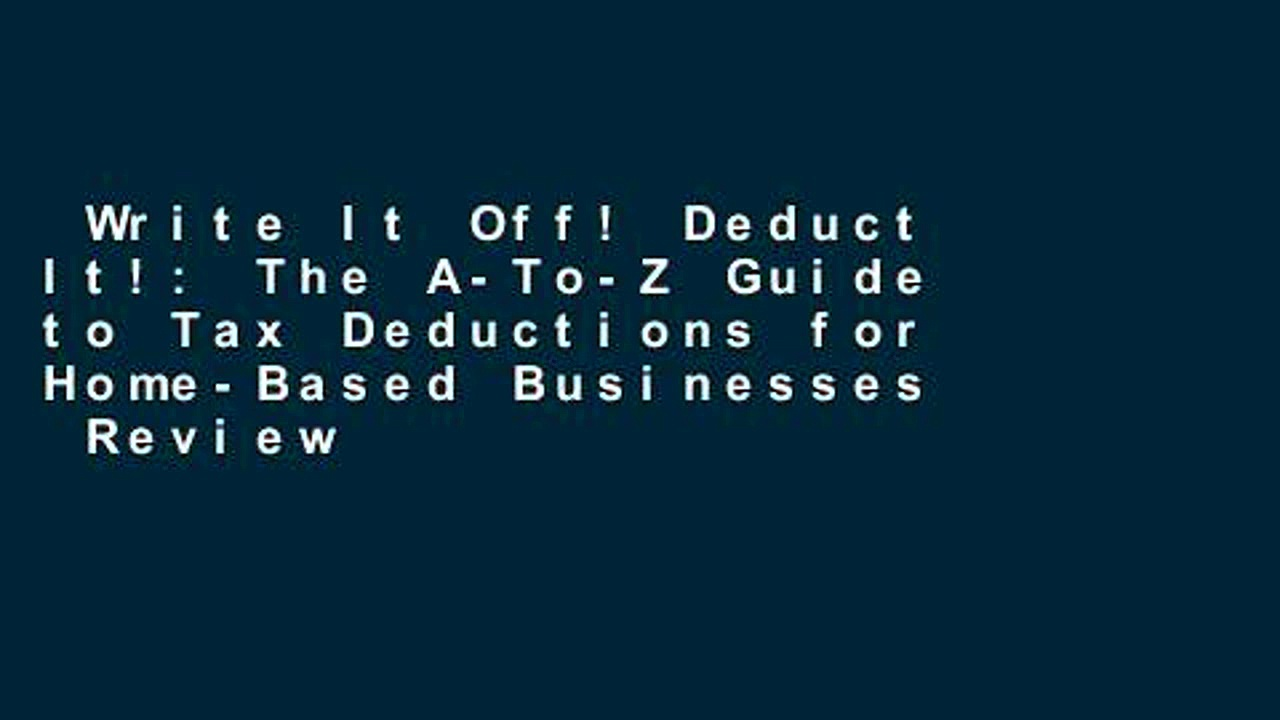 Write It Off! Deduct It!: The A-To-Z Guide to Tax Deductions for Home-Based Businesses  Review