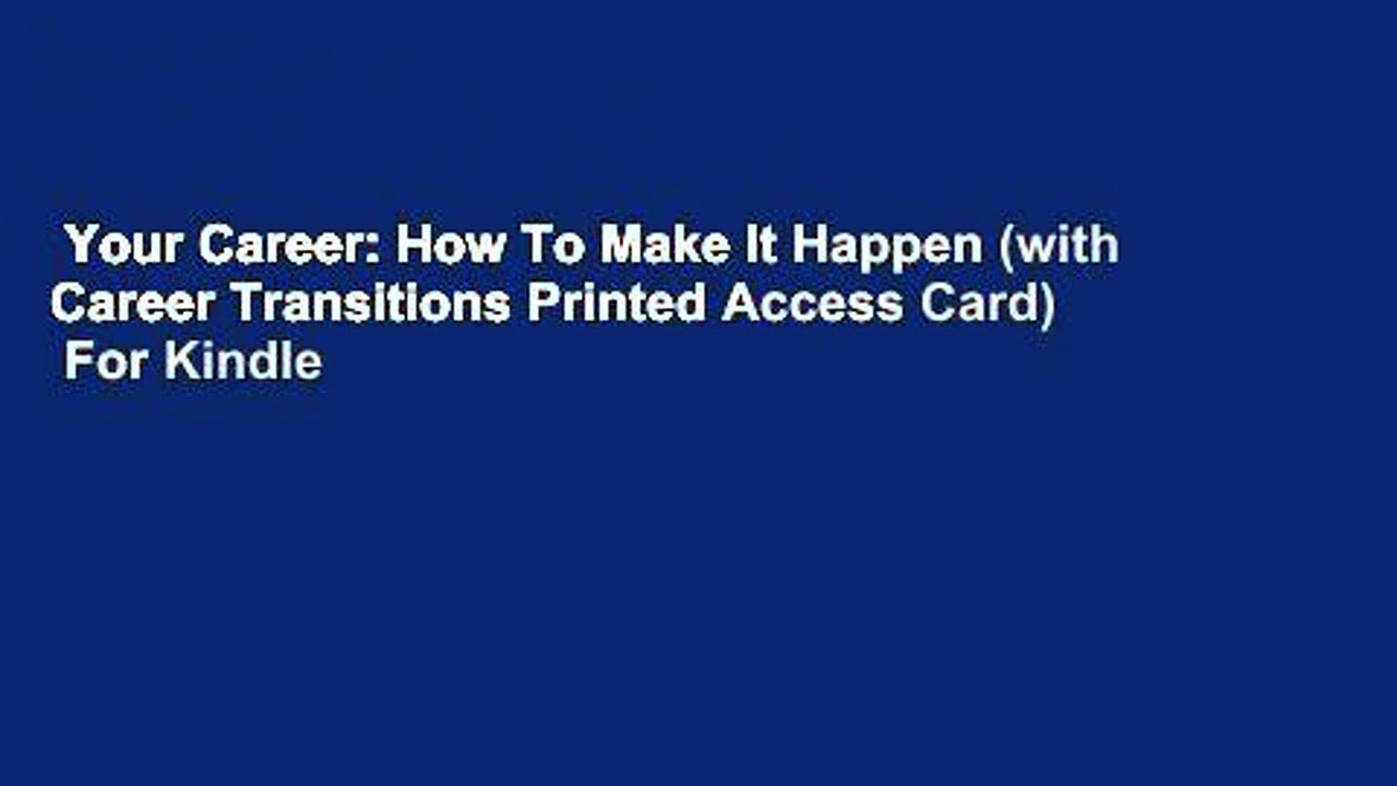 Your Career: How To Make It Happen (with Career Transitions Printed Access Card)  For Kindle