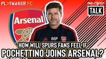 Two-Footed Talk | Tottenham fan gives surprising response to prospect of Pochettino at Arsenal