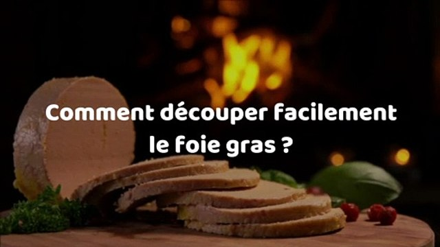 Comment découper facilement le foie gras ?
