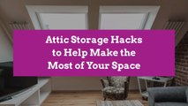 Attic Storage Hacks to Help Make the Most of Your Space