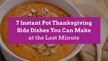 7 Instant Pot Thanksgiving Side Dishes You Can Make at the Last Minute