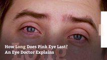 How Long Does Pink Eye Last? An Eye Doctor Explains