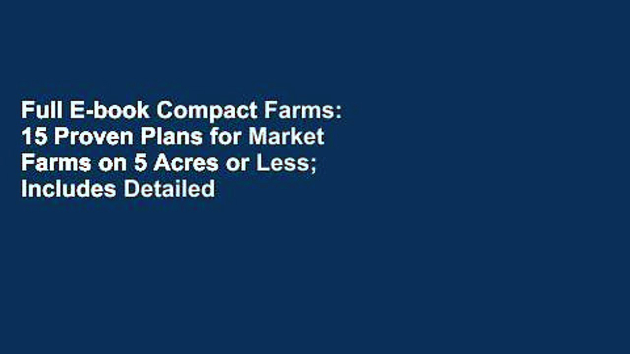Full E-book Compact Farms: 15 Proven Plans for Market Farms on 5 Acres or Less; Includes Detailed