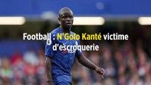 Football : N'Golo Kanté victime d'escroquerie
