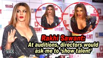 Rakhi Sawant: At auditions, directors would ask me to 'show talent'