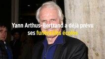 Yann Arthus-Bertrand a déjà prévu ses funérailles écolos