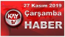 27 Kasım 2019 Kay Tv Haber