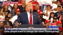 Trump Claims Liberals Want To Rename Thanksgiving During A Wild Florida Rally