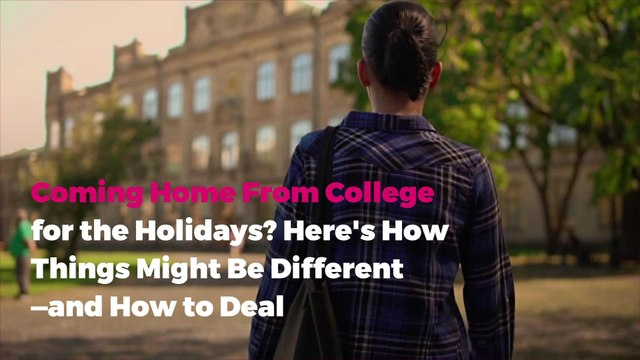 Coming Home From College for the Holidays? Here's How Things Might Be Different—and How to Deal