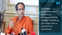 Maharashtra CM, Uddhav Thackeray gets angry over question on secularism