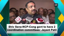 Shiv Sena-NCP-Cong govt to have 2 coordination committees: Jayant Patil