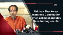 Uddhav Thackeray mentions Constitution when asked about Shiv Sena turning secular