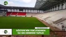 Göztepe'nin yeni stadında ilk ses denemesi yapıldı