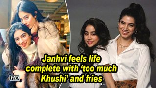 Janhvi feels life complete with 'too much Khushi' and fries