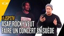 Je sais pas si t'as vu... ASAP Rocky veut faire un concert en Suède