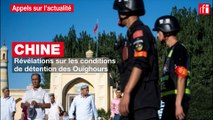 Chine : révélations sur la détention des Ouïghours