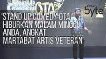 #AWANIByte: 'Stand Up Comedy Otai' hiburkan malam minggu anda, angkat martabat artis veteran