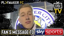 Fan TV   Leicester City fan delivers angry message to Sky Sports