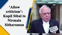 'Allow criticism': Kapil Sibal to Nirmala Sitharaman