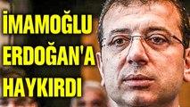 Ekrem İmamoğlu Erdoğan'a haykırdı! Erdoğan'ı kızdıracak sözler